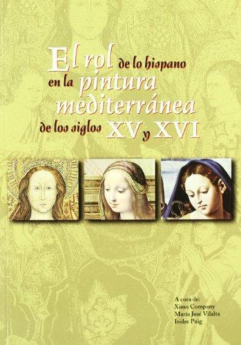 9788496779136: El rol de lo hispano en la pinturamediterranea de los siglos XV y XVI