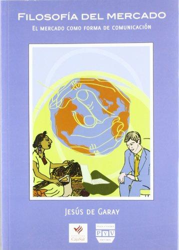 Filosofía del mercado : el mercado como forma de comunicación - Garay Suárez-Llanos, Jesús de