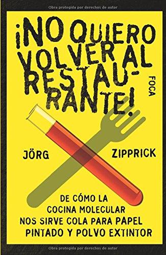 9788496797192: No quiero volver al restaurante! De como la cocina molecular nos sirve cola para papel pintado y polvo extintor