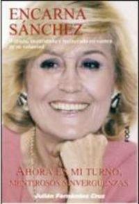 9788496797307: Encarna Sánchez: Ahora es mi turno, mentirosos sinvergüenzas (Investigación)