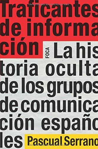 9788496797505: Traficantes de información: La historia oculta de los grupos de comunicación españoles (Investigación)