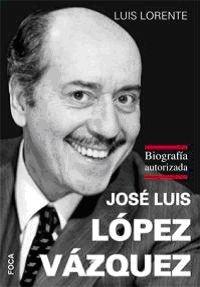 9788496797529: José Luis López Vázquez: Biografía autorizada (Investigación)
