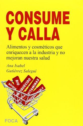 9788496797703: Consume y calla. Alimentos y cosméticos que enriquecen a la industria y no mejoran nuestra salud (Investigación)