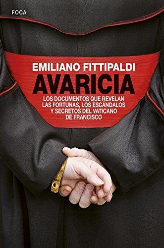 9788496797949: Avaricia. Los documentos que revelan las fortunas, los escándalos y secretos del Vaticano de Francisco: 140 (Investigación)