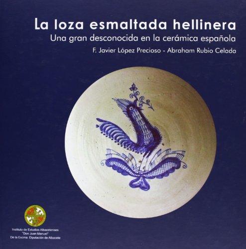 LA LOZA ESMALTADA HELLINERA. UNA GRAN DESCONOCIDA EN LA CERAMICA ESPAÑOLA: LOPEZ PRECIOSO, F...