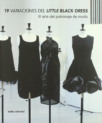9788496805859: 19 variaciones del Little Black Dress : el arte del patronaje de moda