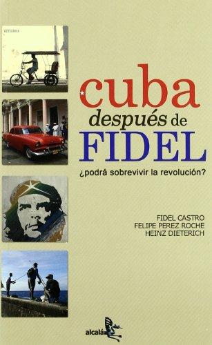CUBA DESPUES DE FIDEL: ¿PODRA SOBREVIVIR A LA REVOLUCION?: FIDEL CASTRO, FELIPE PEREZ ROCHE,...