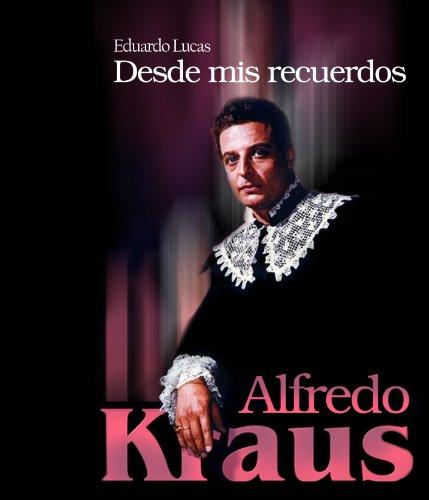 9788496806047: Alfredo Kraus. Desde Mis Recuerdo (Ensayo)