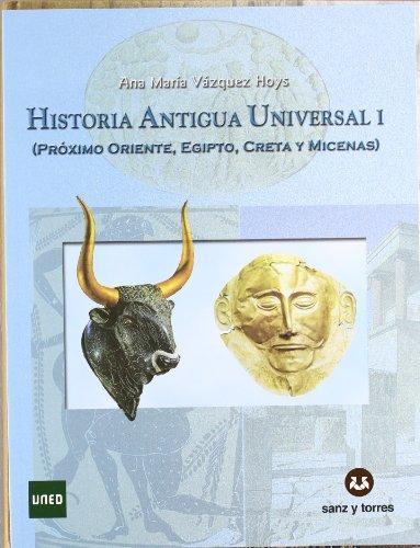 Historia antigua universal I: proximo oriente, Egipto, creta y micenas: ANA MARIA VAZQUEZ HOYS