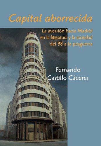 9788496813427: Capital aborrecida : la aversión hacia Madrid en la literatura y la sociedad del 98 a la posguerra