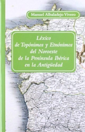 Léxico de Topónimos y Etnónimos del Noroeste de la Península Ibé...