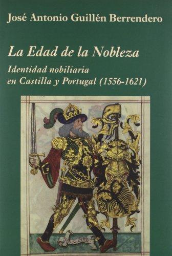 9788496813731: La Edad de la Nobleza: Identidad nobiliaria en Castilla y Portugal (1556-1621) (La Corte en Europa)