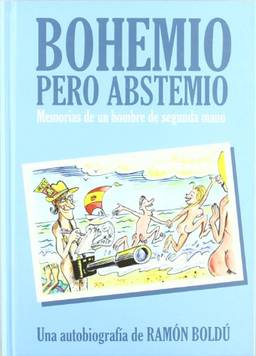 9788496815957: Bohemio pero abstemio : memorias de un hombre de segunda mano