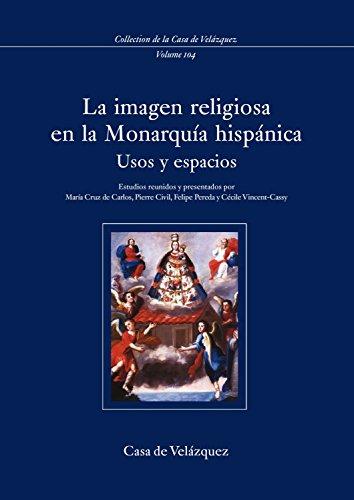 LA IMAGEN RELIGIOSA EN LA MONARQUIA HISPANICA. USOS Y ESPACIOS: CARLOS VARONA, M. C. DE Y OTROS, ...