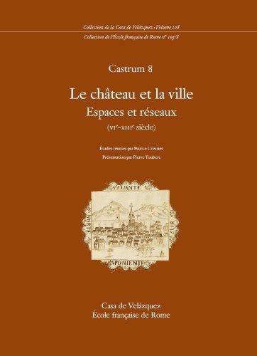 Le chateau et la ville: espaces et reseaux (VIe-XIIIe siecle): Coloquio Castrum; Ecole Francaise de...
