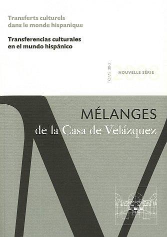 Transferts culturels dans le monde hispanique : Tome 38-2 : Mélanges de la casa de Velasquez, édition bilingue français-espagnol - Hélène Beauchamp, Anne-Cécile Druet et Axelle Guillausseau