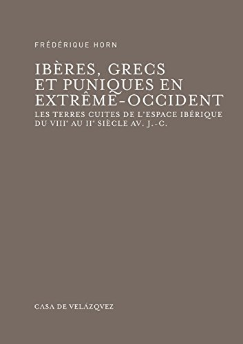9788496820647: Ibères, Grecs et Puniques en Extrême-Occident: Les terres cuites de l'espace ibérique (VIIIe-IIe siècle av. J.-C.) (Bibliothèque de la Casa de Velázquez)