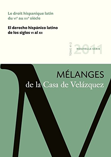 MELANGES DE LA CASA DE VELAZQUEZ, XLI/2: LE DROIT HISPANIQUE LATIN DU VIE AU XIIE SIECLE / EL ...