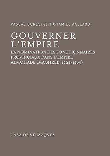 Gouverner l'empire: La nomination des fonctionnaires provinciaux dans l'empire almohade (...