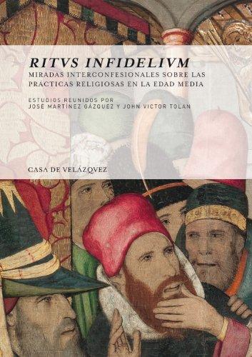 Ritus infidelium: Miradas interconfesionales sobre las prácticas religiosas en la Edad Media...