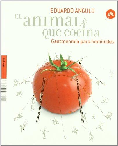 El animal que cocina/ Man As A: Eduardo Angulo
