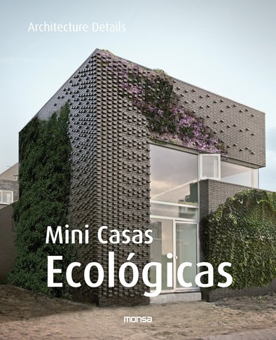 Small Eco Houses (Architecture Details): Monsa