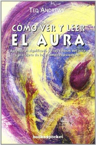 Como ver y leer el aura (Crecimiento y Salud) (Spanish Edition) (8496829235) by Ted Andrews