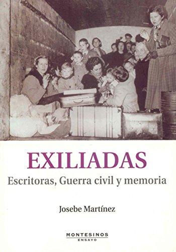 Exiliadas : escritoras, guerra civil y memoria (Paperback) - Josebe Martinez