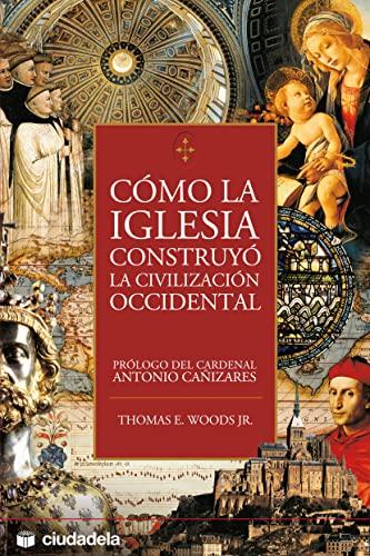 9788496836051: Como la iglesia construyo la civilizacion occidental (Spanish Edition)