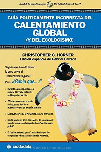 9788496836174: Guia politicamente incorrecta del calentamiento global/ The political incorrect guide to Global Warming and Enviromentalism (Ensayo/ Essay) (Spanish Edition)