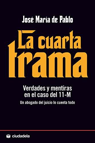 9788496836495: La cuarta trama: Verdades y mentiras en el caso del 11-M (Ensayo)