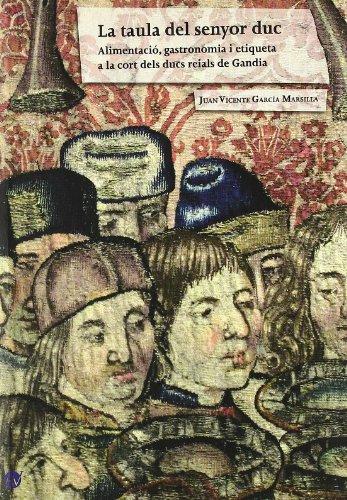 9788496839335: La taula del senyor duc : alimentació, gastronomia i etiqueta a la cort dels ducs reials de Gandía