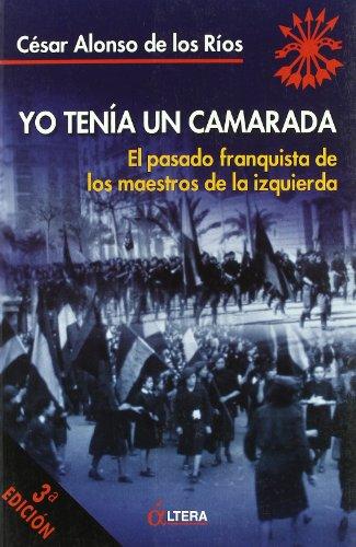YO TENIA UN CAMARADA - El pasado franquista de los maestros de la izquierda: Cesar Alonso de los ...