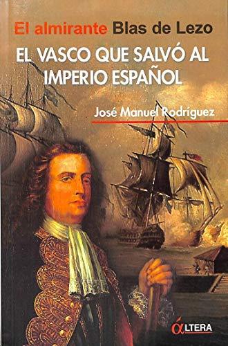 9788496840232: El Vasco Que Salvo Al Imperio Espanol: El Almirante Blas de Lezo (Spanish Edition)