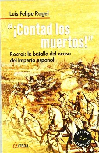 9788496840317: !Contad Los Muertos!: Rocroi: La Batalla del Ocaso del Imperio Espanol (Spanish Edition)