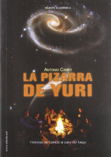 9788496862364: PIZARRA DE YURI, LA. HISTORIAS DE CIENCIA AL CALOR DEL FUEGO