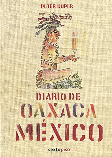 Diario de Oaxaca: Mexico (Sexto Piso Ilustrado) (Spanish Edition) (8496867412) by Peter Kuper
