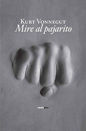 9788496867673: Mire el pajarito (Narrativa Sexto Piso) (Spanish Edition)