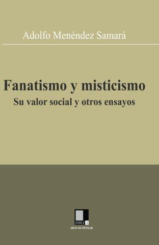 Fanatismo y misticismo. Su valor social y otros ensayos (Spanish Edition): Menéndez Samará, Adolfo