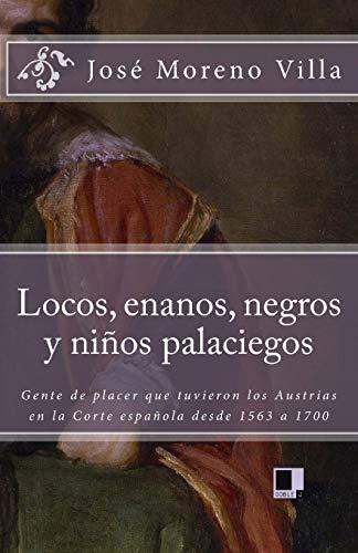 9788496875210: Locos, enanos, negros y niños palaciegos: Gente de placer que tuvieron los Austrias en la Corte española desde 1563 a 1700 (Spanish Edition)