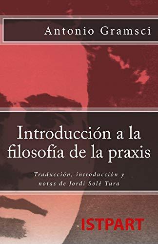 9788496875548: Introducción a la filosofía de la praxis: Traducción, introducción y notas de Jordi Solé Tura (Spanish Edition)