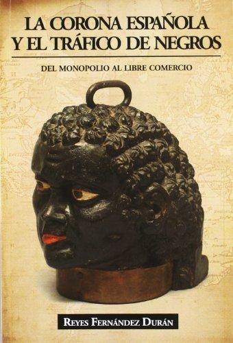 9788496877511: La corona española y el tráfico de negros : del monopolio al libre comercio