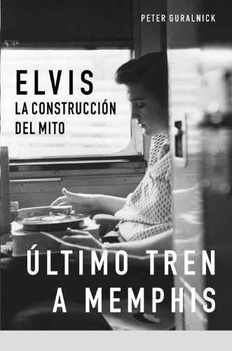 9788496879188: Último tren a Memphis: Elvis: la construcción del mito (Spanish Edition)