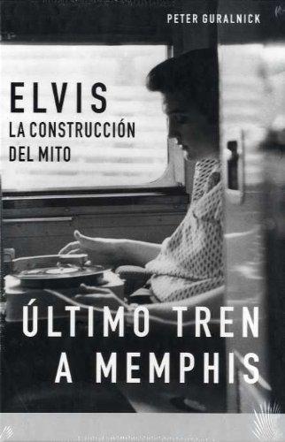 9788496879201: La biografía definitiva de Elvis Presley: Elvis, La Construccion del Mito, Ultimo Tren a Memphis: 2 (BioRitmos)