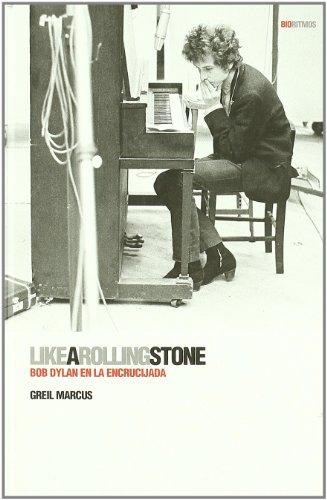 9788496879515: Like a Rolling Stone: Bob Dylan en la encrucijada (BioRitmos)
