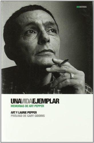9788496879577: Una vida ejemplar: Memorias de Art Pepper (Biorritmos) (Spanish Edition)