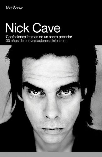 9788496879676: Nick Cave, confesiones íntimas de un santo pecador: 30 años de conversaciones siniestras (Spanish Edition)