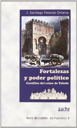 Fortalezas y poder político. Castillos del reino de Toledo - Palacios Ontalva, J. Santiago