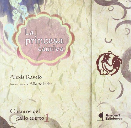 9788496887749: La princesa cautiva (cuentos del gallo tuerto, 1)(+6 años)