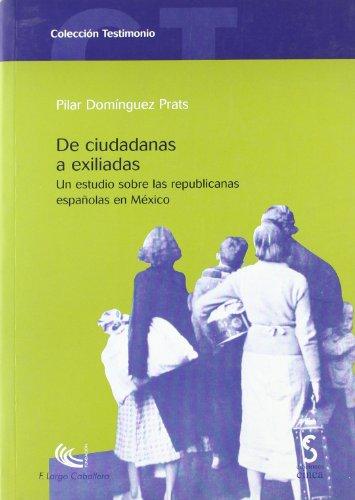 9788496889385: De ciudadanas a exiliadas: un estudio sobre las republicanas españolas en México: 9 (Testimonio)